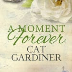 "Blog Book Tour | ""A Moment Forever"" by Cat Gardiner"