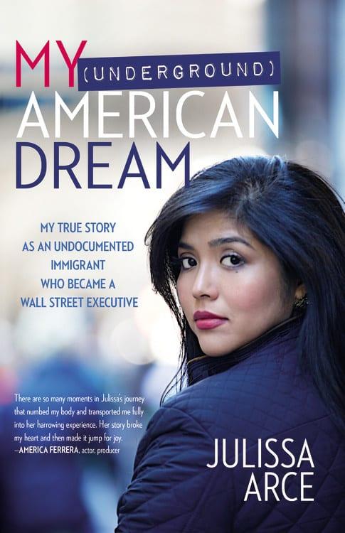 My Underground American Dream by Julissa Arce